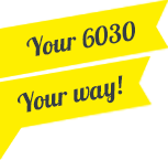 your 6030, your way.
